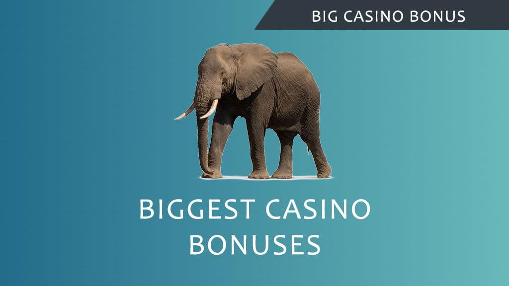 Biggest casino bonuses