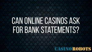 Can online casino ask for bank statement?