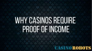 Why casinos ask for proof of income