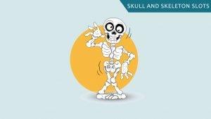 Skull and Skeleton slots